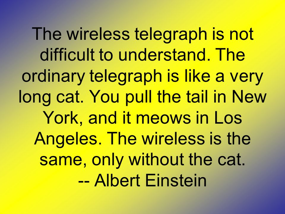 The wireless telegraph is not difficult to understand.