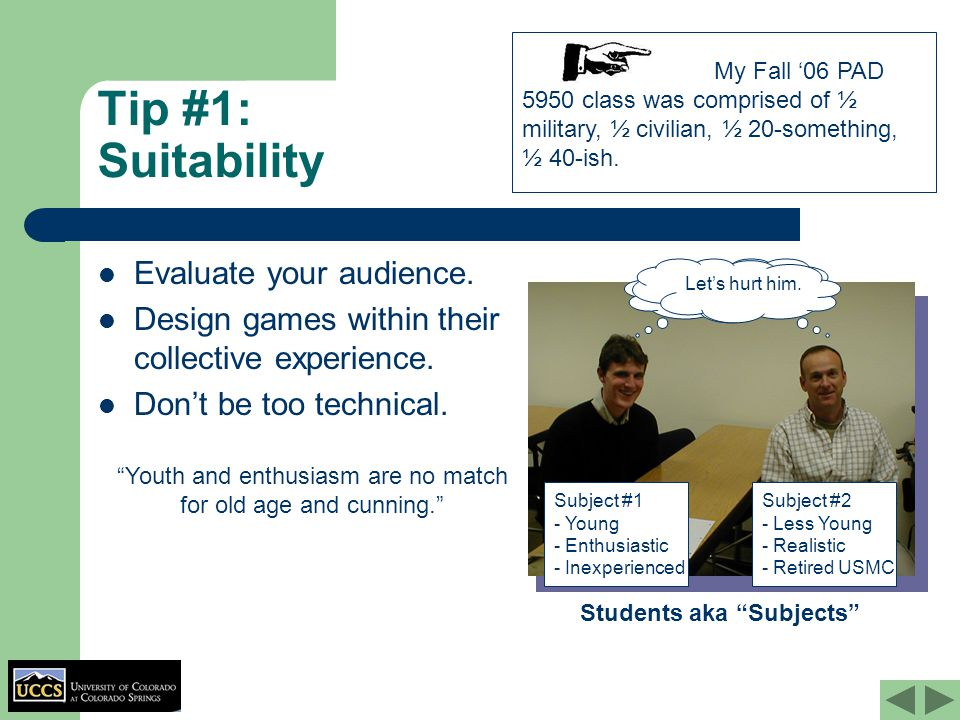"""Tip #1: Suitability Evaluate your audience. Design games within their collective experience. Don't be too technical. """"Youth and enthusiasm are no matc"""