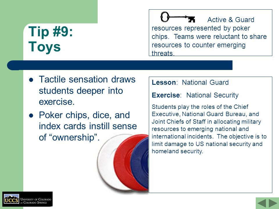 """Tip #9: Toys Tactile sensation draws students deeper into exercise. Poker chips, dice, and index cards instill sense of """"ownership"""". Lesson: National"""