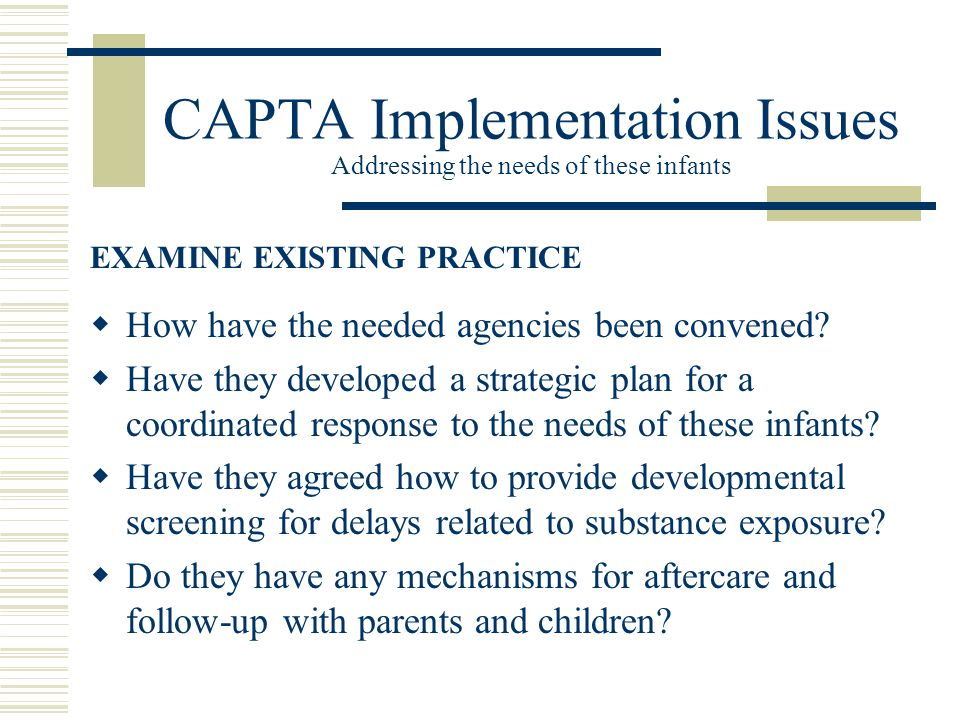 CAPTA Implementation Issues Addressing the needs of these infants  How have the needed agencies been convened.