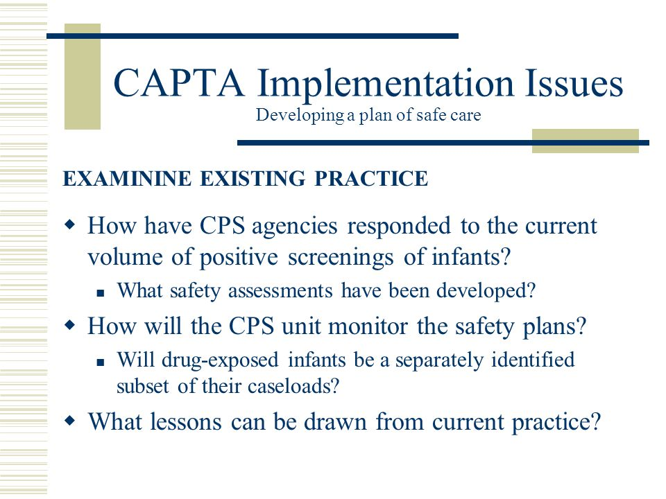 CAPTA Implementation Issues Developing a plan of safe care  How have CPS agencies responded to the current volume of positive screenings of infants.