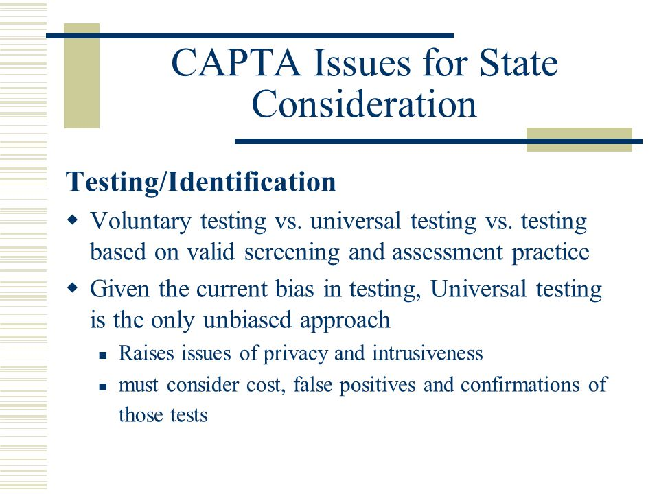 CAPTA Issues for State Consideration Testing/Identification  Voluntary testing vs.