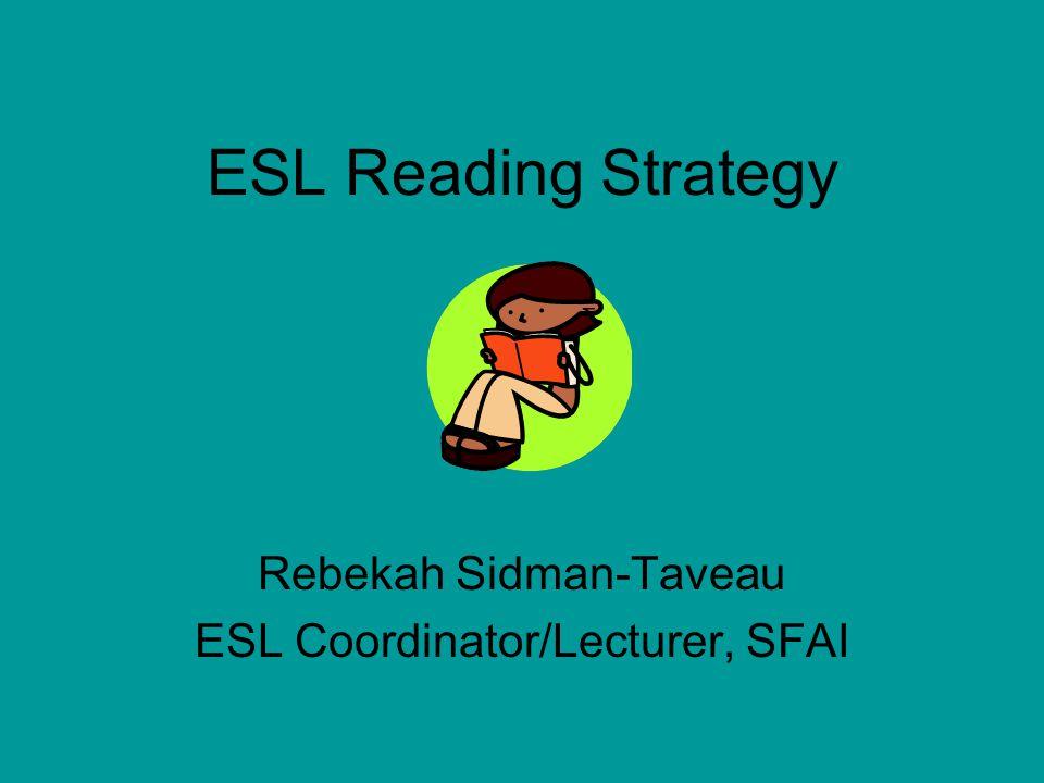 ESL Reading Strategy Rebekah Sidman-Taveau ESL Coordinator/Lecturer, SFAI