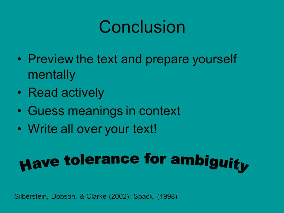 Conclusion Preview the text and prepare yourself mentally Read actively Guess meanings in context Write all over your text.