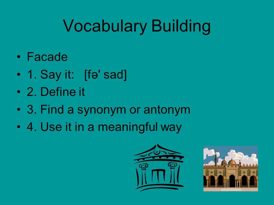 Vocabulary Building Facade 1. Say it: [fə sad] 2.