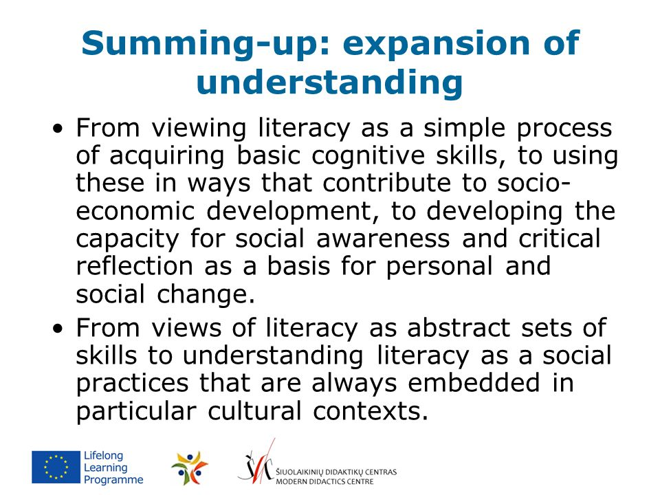 Summing-up: expansion of understanding From viewing literacy as a simple process of acquiring basic cognitive skills, to using these in ways that cont
