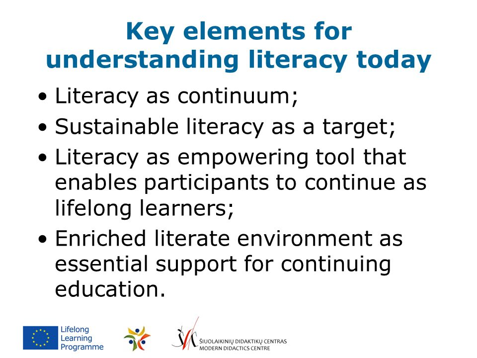 Key elements for understanding literacy today Literacy as continuum; Sustainable literacy as a target; Literacy as empowering tool that enables partic
