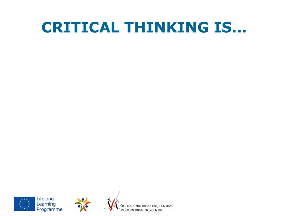 CRITICAL THINKING IS…