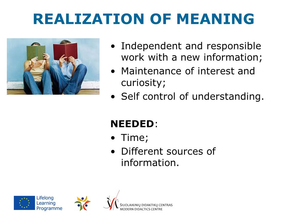 REALIZATION OF MEANING Independent and responsible work with a new information; Maintenance of interest and curiosity; Self control of understanding.