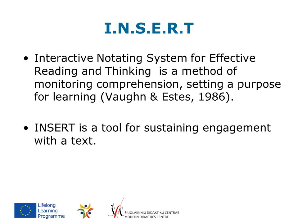 I.N.S.E.R.T Interactive Notating System for Effective Reading and Thinking is a method of monitoring comprehension, setting a purpose for learning (Va