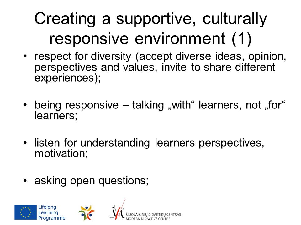 Creating a supportive, culturally responsive environment (1) respect for diversity (accept diverse ideas, opinion, perspectives and values, invite to