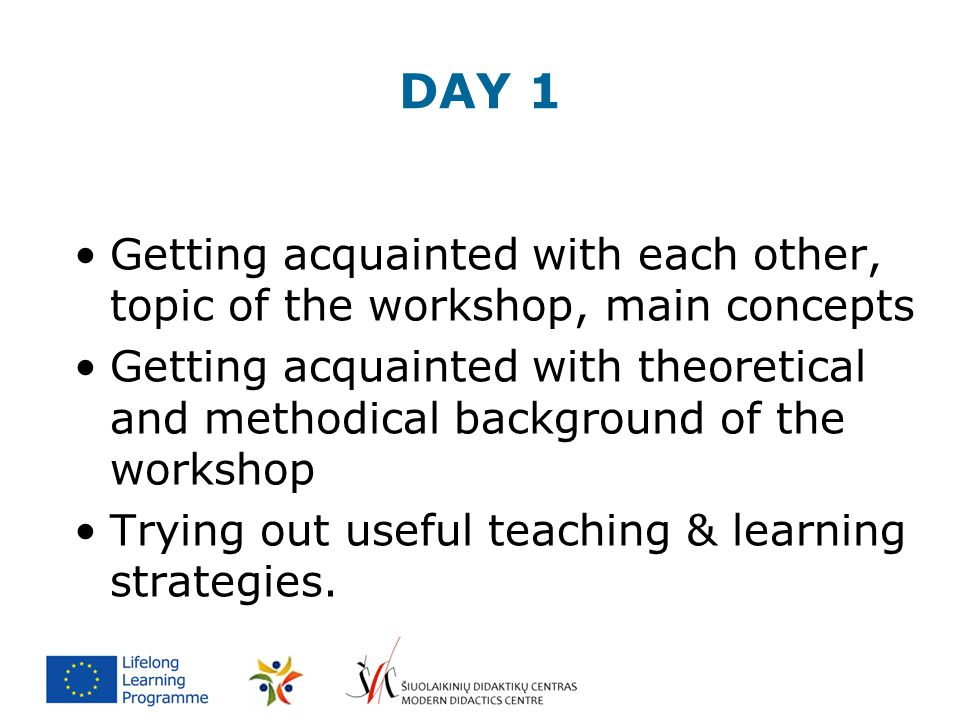 DAY 1 Getting acquainted with each other, topic of the workshop, main concepts Getting acquainted with theoretical and methodical background of the wo