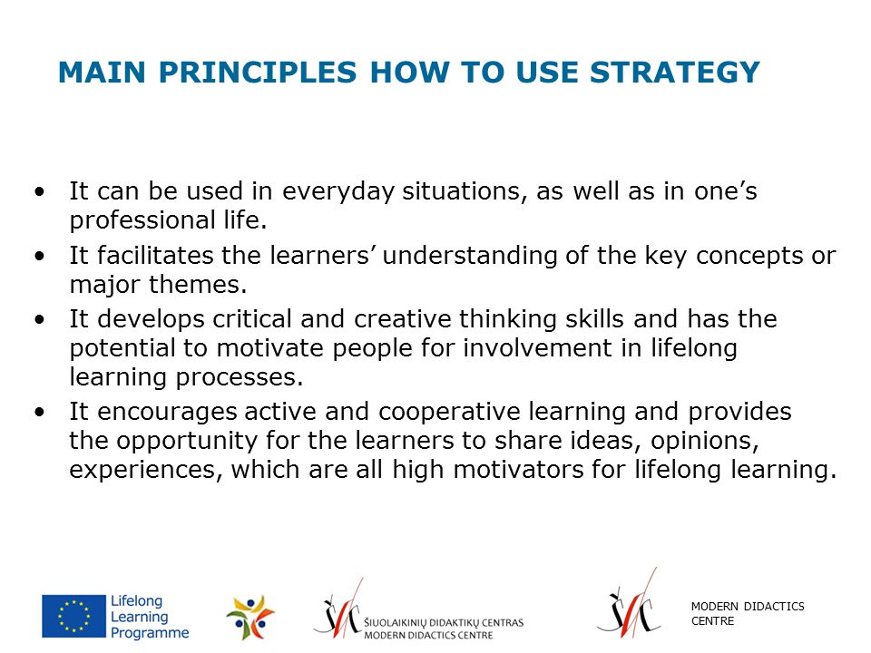 MAIN PRINCIPLES HOW TO USE STRATEGY It can be used in everyday situations, as well as in one's professional life. It facilitates the learners' underst