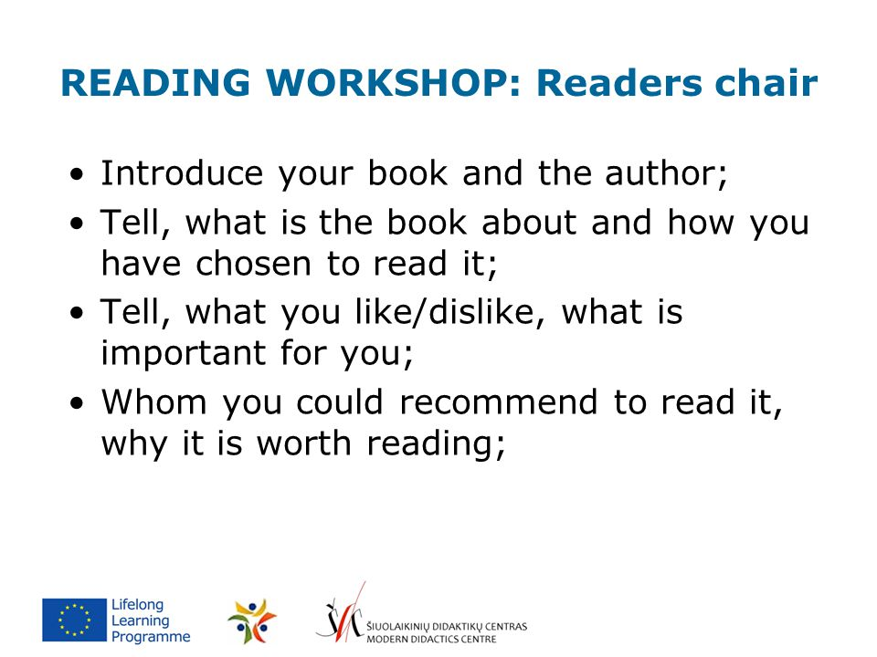 READING WORKSHOP: Readers chair Introduce your book and the author; Tell, what is the book about and how you have chosen to read it; Tell, what you li