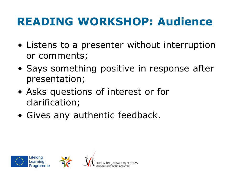 READING WORKSHOP: Audience Listens to a presenter without interruption or comments; Says something positive in response after presentation; Asks quest