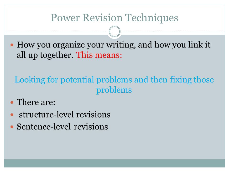 Power Revision Techniques How you organize your writing, and how you link it all up together.