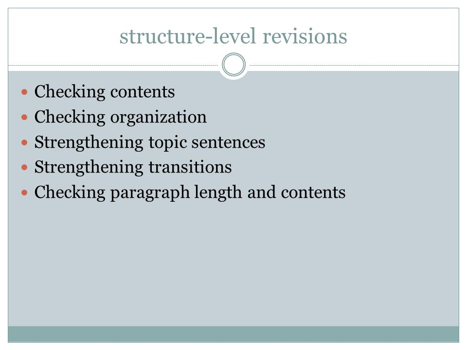 structure-level revisions Checking contents Checking organization Strengthening topic sentences Strengthening transitions Checking paragraph length and contents