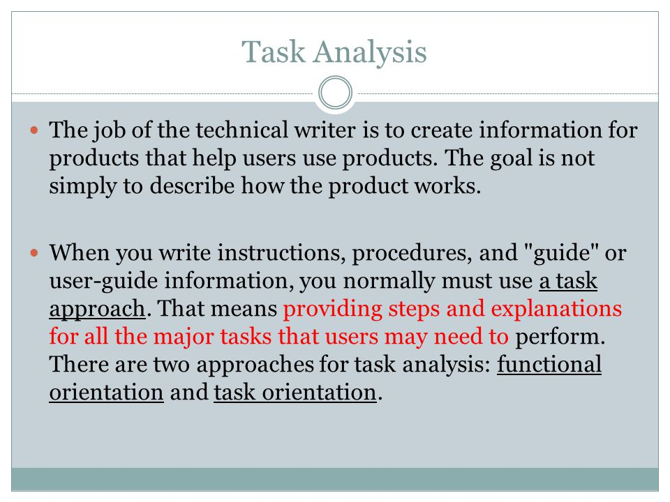 Task Analysis The job of the technical writer is to create information for products that help users use products.