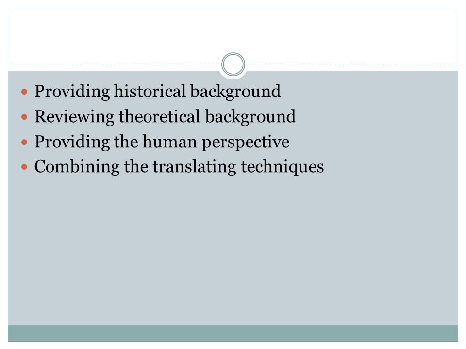 Providing historical background Reviewing theoretical background Providing the human perspective Combining the translating techniques
