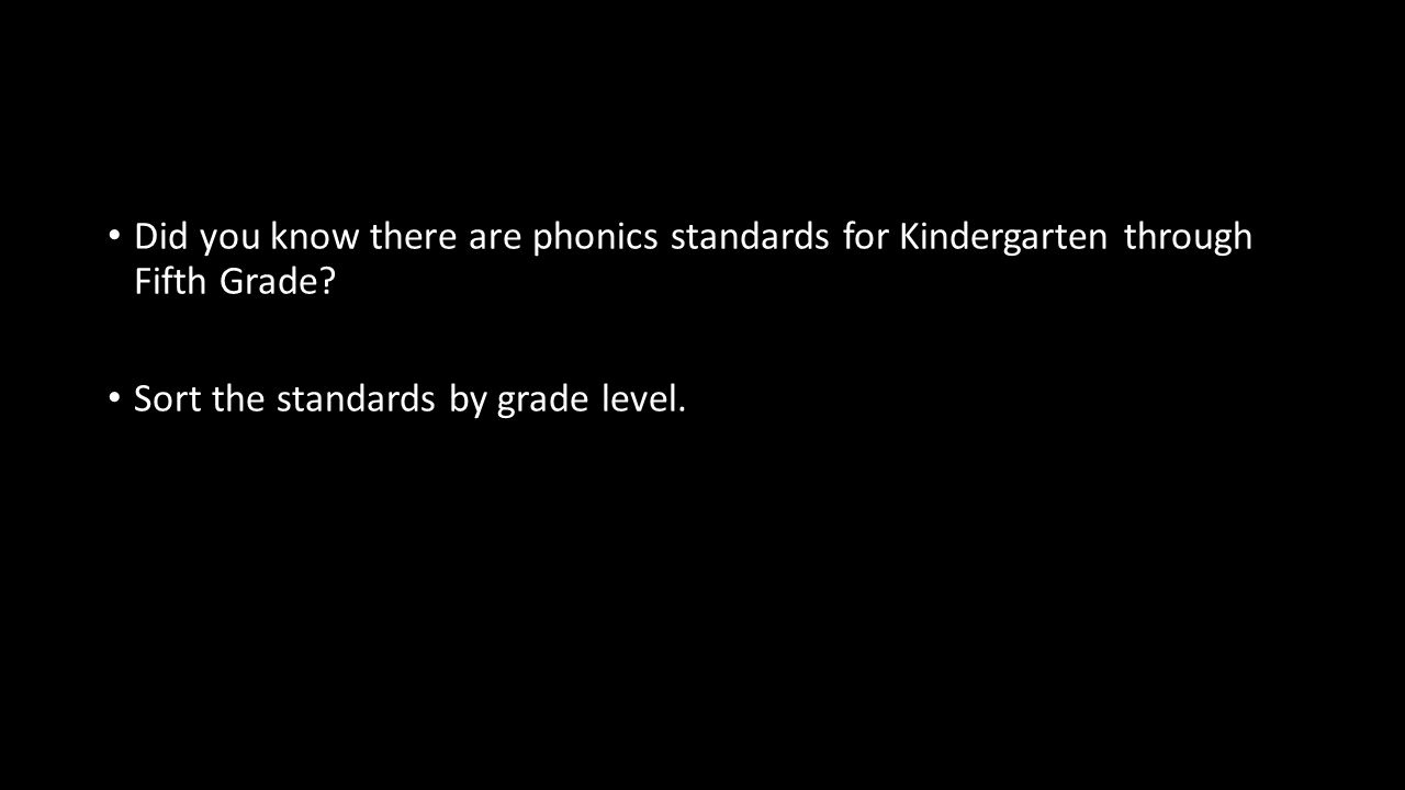 Did you know there are phonics standards for Kindergarten through Fifth Grade.