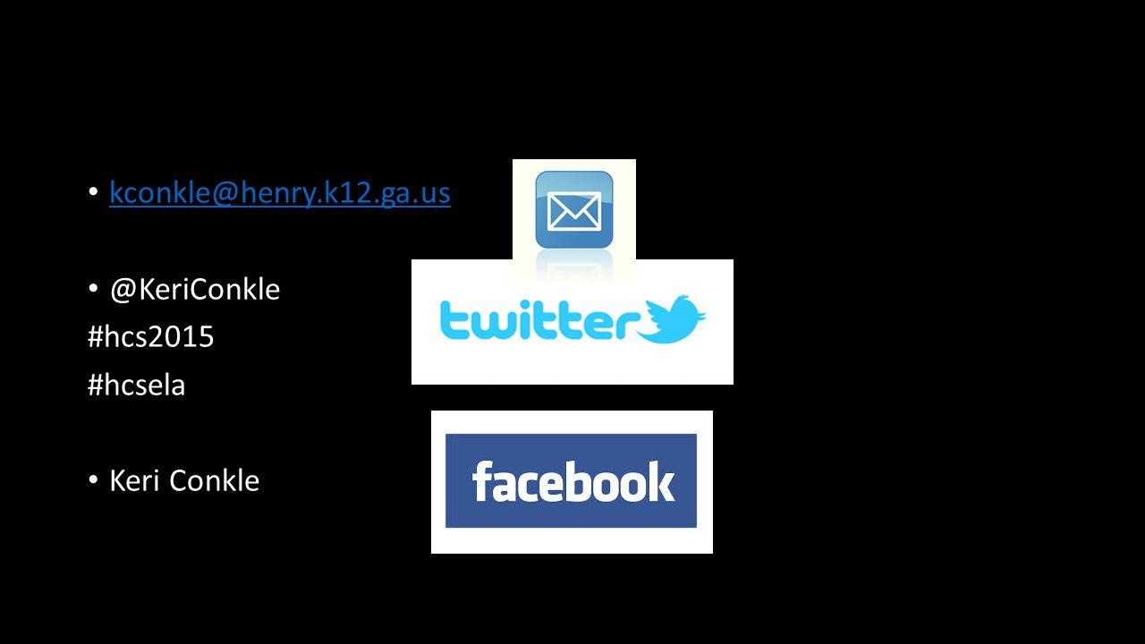 kconkle@henry.k12.ga.us @KeriConkle #hcs2015 #hcsela Keri Conkle