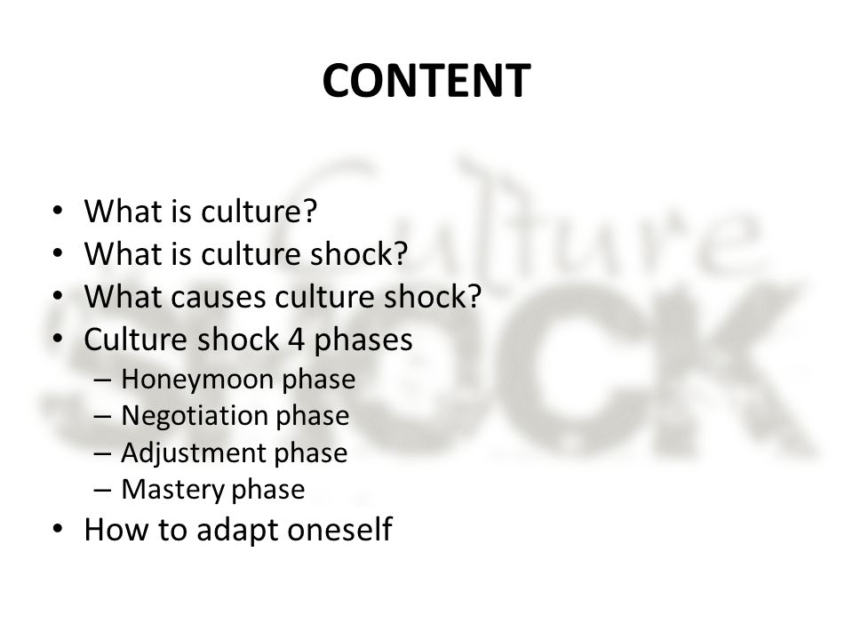 CONTENT What is culture. What is culture shock. What causes culture shock.