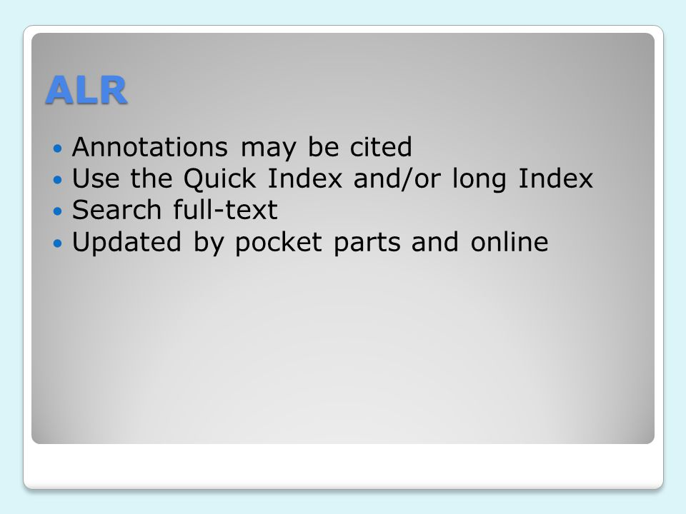 ALR Annotations may be cited Use the Quick Index and/or long Index Search full-text Updated by pocket parts and online