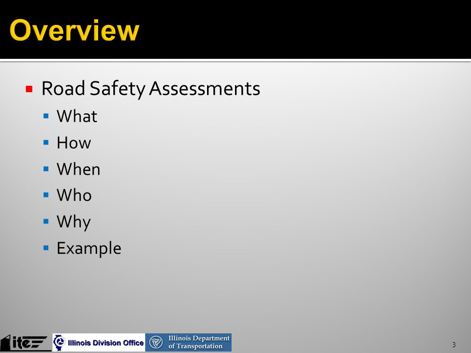  Road Safety Assessments  What  How  When  Who  Why  Example 3