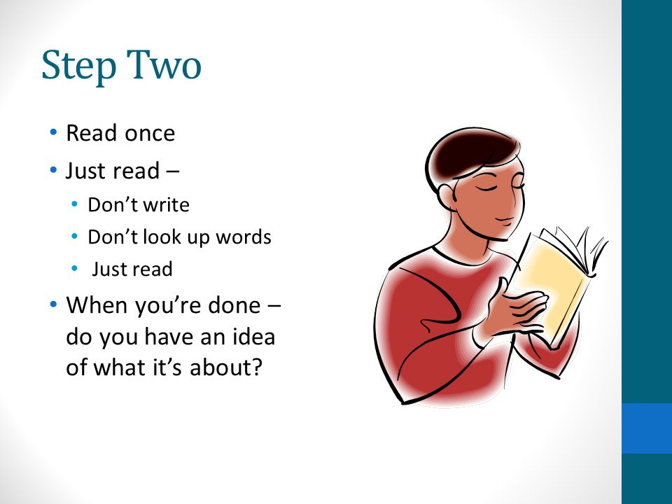 Step Two Read once Just read – Don't write Don't look up words Just read When you're done – do you have an idea of what it's about