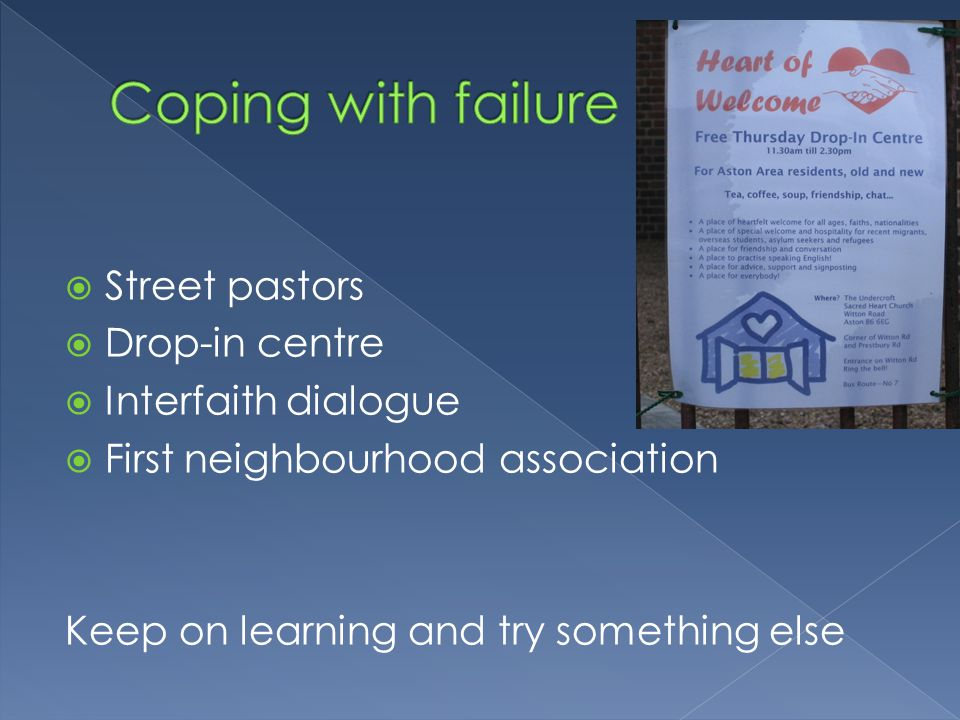  Street pastors  Drop-in centre  Interfaith dialogue  First neighbourhood association Keep on learning and try something else