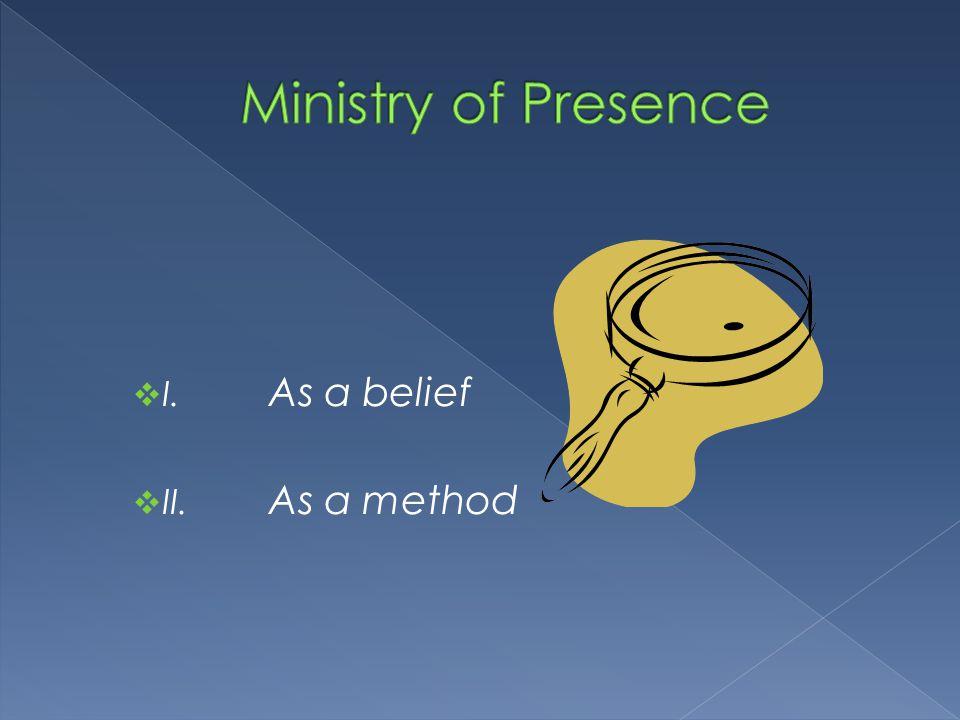  I. As a belief  II. As a method