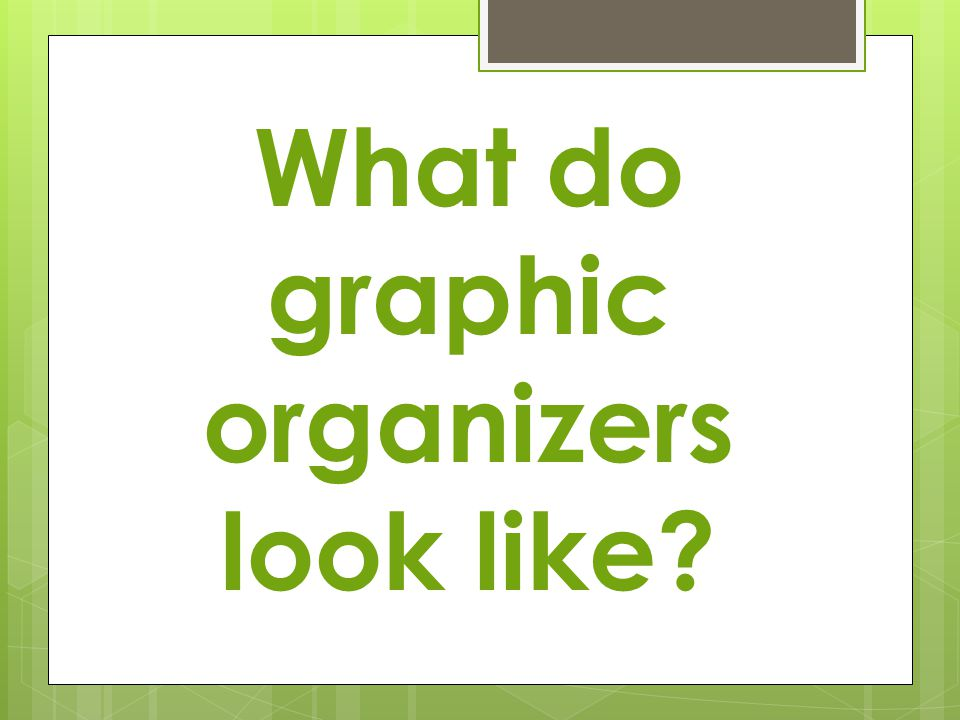 What do graphic organizers look like?