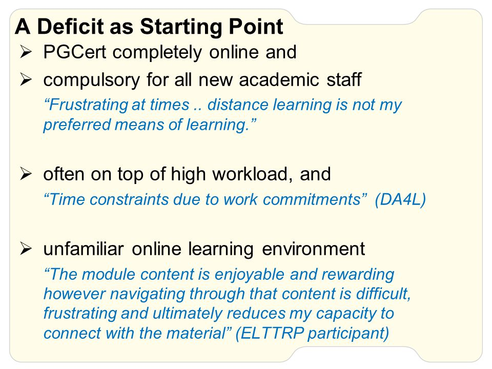 A Deficit as Starting Point  PGCert completely online and  compulsory for all new academic staff Frustrating at times..