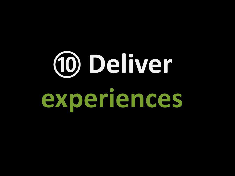 ⑩ Deliver experiences