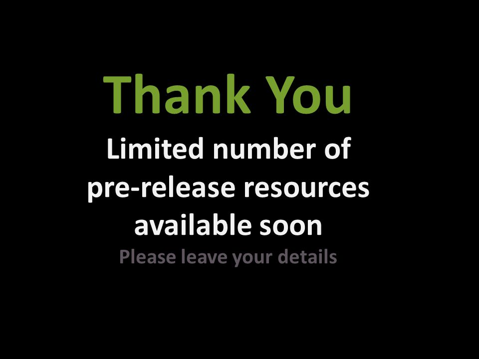 Thank You Limited number of pre-release resources available soon Please leave your details