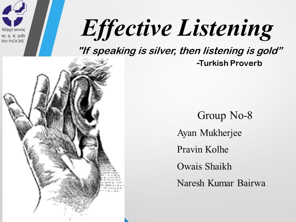 Effective Listening Group No-8 Ayan Mukherjee Pravin Kolhe Owais Shaikh Naresh Kumar Bairwa