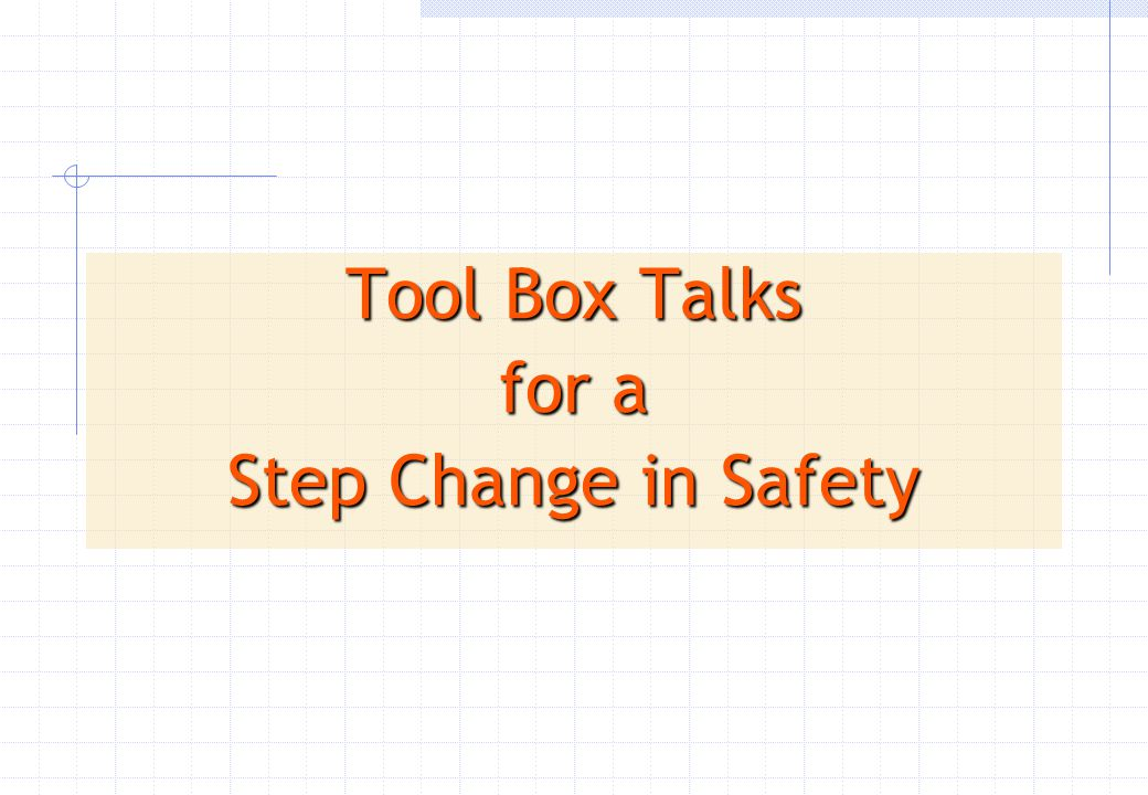 Tool Box Talks for a Step Change in Safety