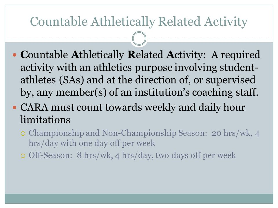Countable Athletically Related Activity C ountable A thletically R elated A ctivity: A required activity with an athletics purpose involving student- athletes (SAs) and at the direction of, or supervised by, any member(s) of an institution's coaching staff.