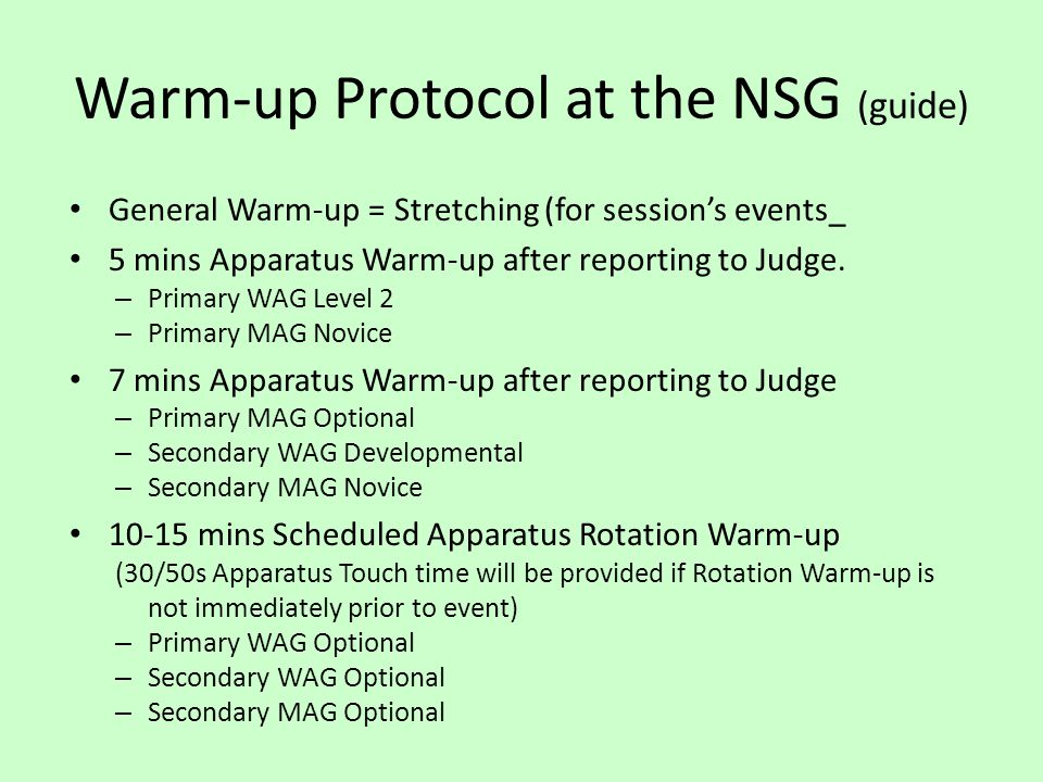 Warm-up Protocol at the NSG (guide) General Warm-up = Stretching (for session's events_ 5 mins Apparatus Warm-up after reporting to Judge.