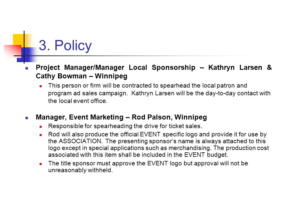 3. Policy Project Manager/Manager Local Sponsorship – Kathryn Larsen & Cathy Bowman – Winnipeg This person or firm will be contracted to spearhead the