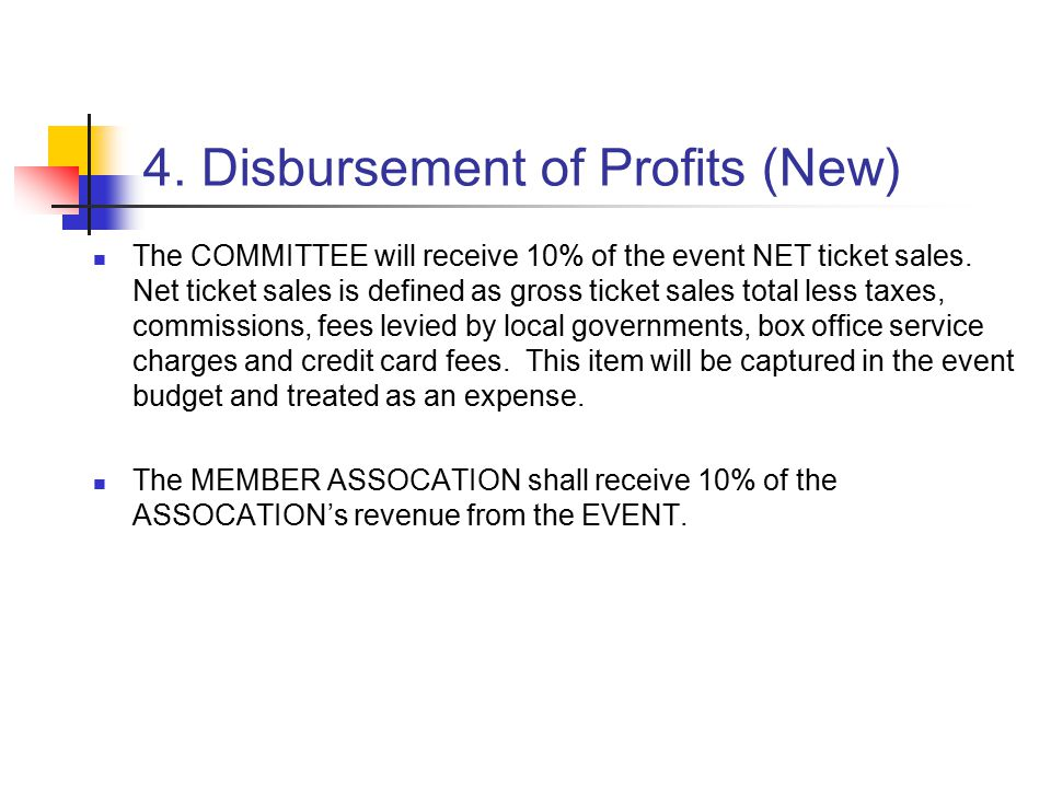 4. Disbursement of Profits (New) The COMMITTEE will receive 10% of the event NET ticket sales.