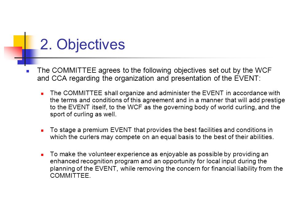2. Objectives The COMMITTEE agrees to the following objectives set out by the WCF and CCA regarding the organization and presentation of the EVENT: Th