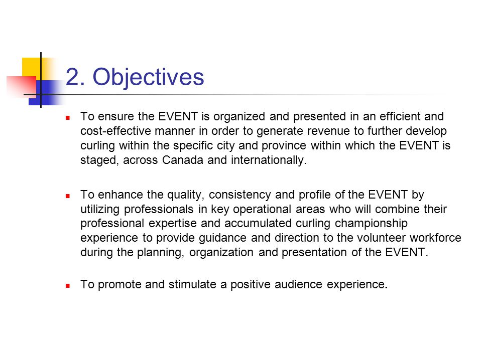 2. Objectives To ensure the EVENT is organized and presented in an efficient and cost-effective manner in order to generate revenue to further develop