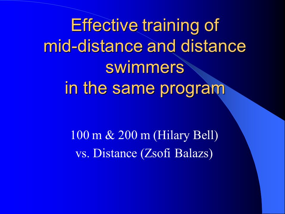 Effective training of mid-distance and distance swimmers in the same program 100 m & 200 m (Hilary Bell) vs.