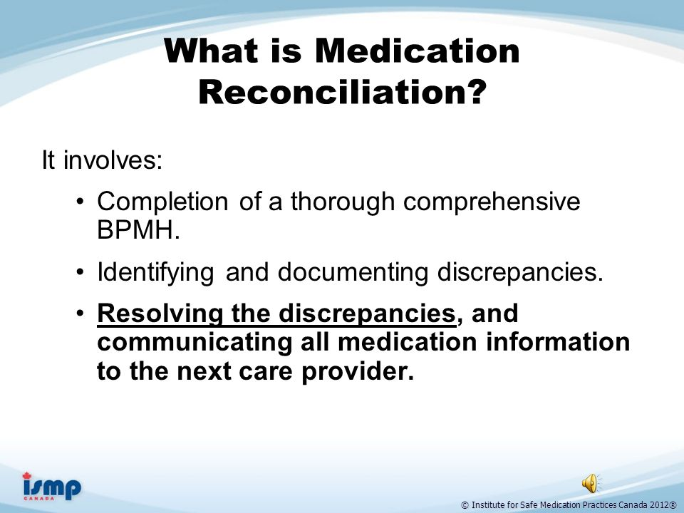 © Institute for Safe Medication Practices Canada 2012® What is Medication Reconciliation.
