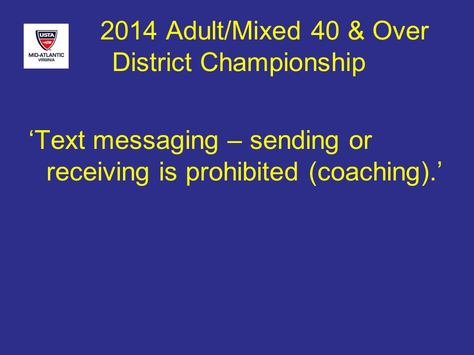 2014 Adult/Mixed 40 & Over District Championship 'Text messaging – sending or receiving is prohibited (coaching).'