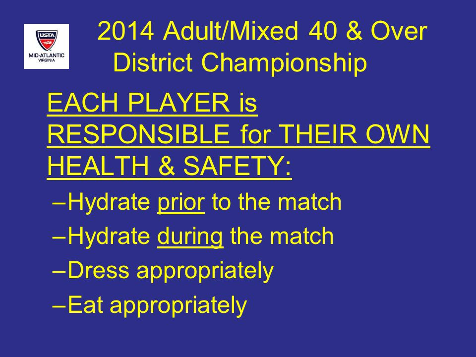 2014 Adult/Mixed 40 & Over District Championship Your team will be called to desk IN ORDER 1 Singles, 2 Singles, 1 Dbls, etc.