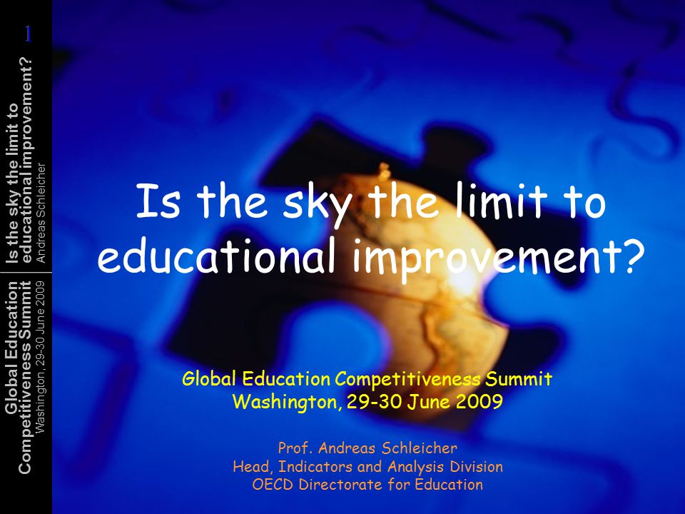 Global Education Competitiveness Summit Washington, 29-30 June 2009 Is the sky the limit to educational improvement.