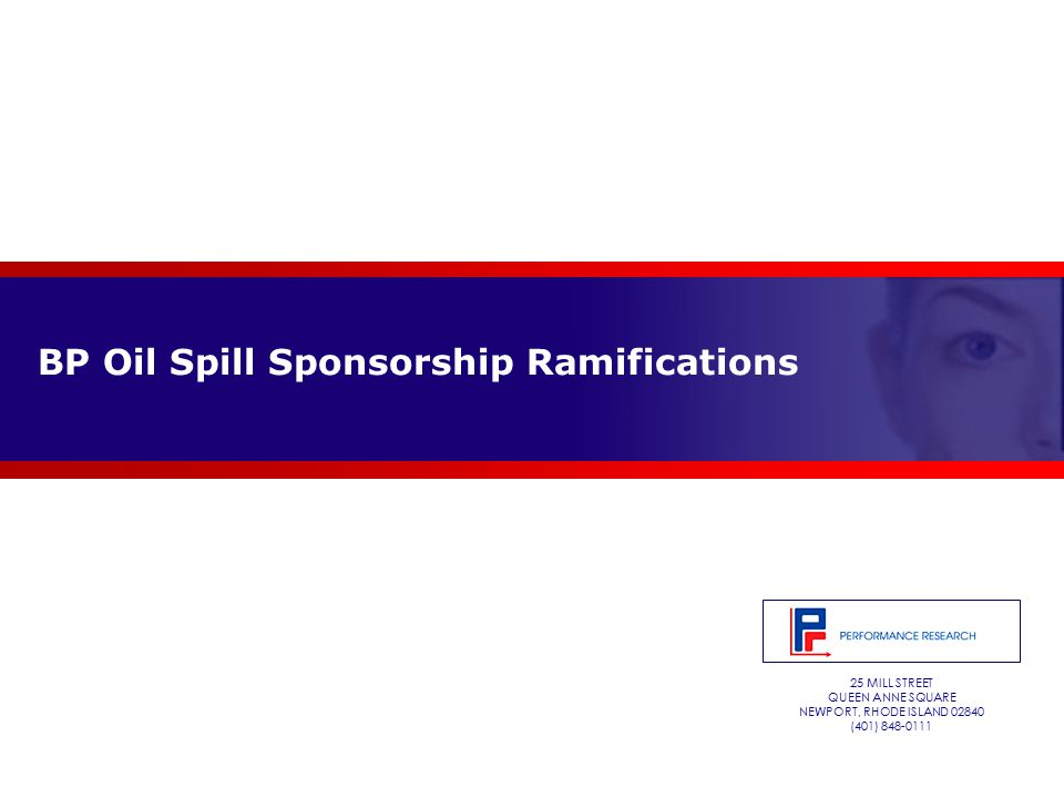 25 MILL STREET QUEEN ANNE SQUARE NEWPORT, RHODE ISLAND 02840 (401) 848-0111 BP Oil Spill Sponsorship Ramifications