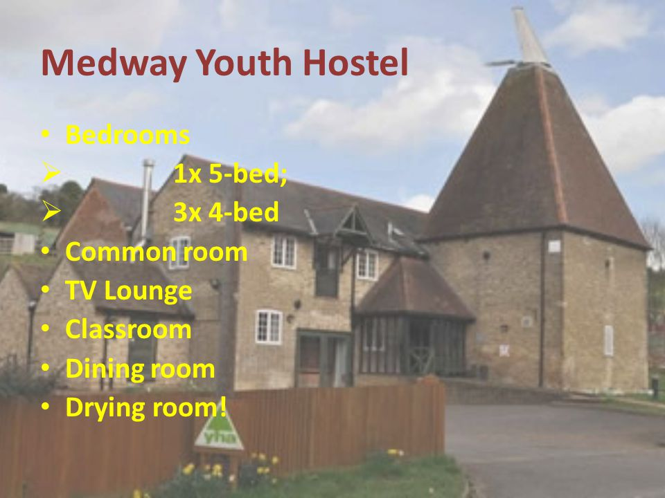 Medway Youth Hostel Bedrooms  1x 5-bed;  3x 4-bed Common room TV Lounge Classroom Dining room Drying room!